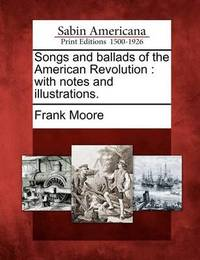 Songs and Ballads of the American Revolution by Frank Moore