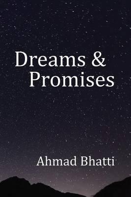 Dreams & Promises by Ahmad Bhatti