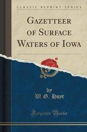 Gazetteer of Surface Waters of Iowa (Classic Reprint) by W G Hoyt image