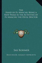 The Hand of Fu Manchu Being a New Phase in the Activities of Fu Manchu the Devil Doctor by Sax Rohmer