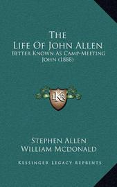 The Life of John Allen: Better Known as Camp-Meeting John (1888) by Stephen Allen