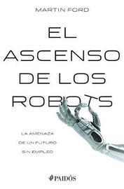 El Ascenso de Los Robots by Martin Ford