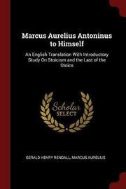Marcus Aurelius Antoninus to Himself by Gerald Henry Rendall image