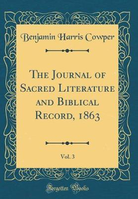 The Journal of Sacred Literature and Biblical Record, 1863, Vol. 3 (Classic Reprint) by Benjamin Harris Cowper