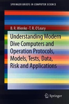 Understanding Modern Dive Computers and Operation Protocols, Models, Tests, Data, Risk and Applications by B R Wienke