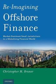 Re-Imagining Offshore Finance by Christopher M. Bruner