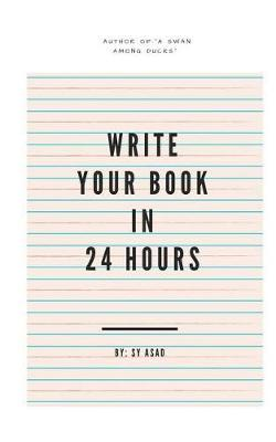 Write Your Book in 24 Hours by Sy Asad