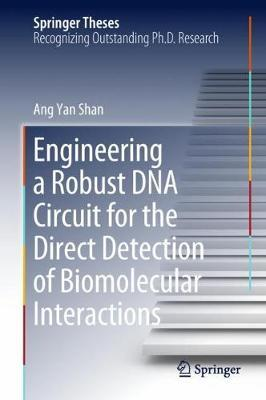 Engineering a Robust DNA Circuit for the Direct Detection of Biomolecular Interactions by Ang Yan Shan