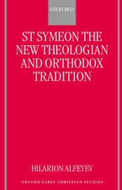 St Symeon the New Theologian and Orthodox Tradition by Hilarion Alfeyev