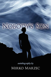 Nobody's Son: Autobiography by Mirko Marzec