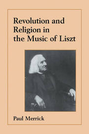 Revolution and Religion in the Music of Liszt by Paul Merrick image