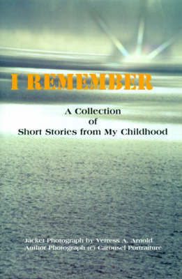 I Remember: A Collection of Short Stories from My Childhood by Vetress A. Arnold image