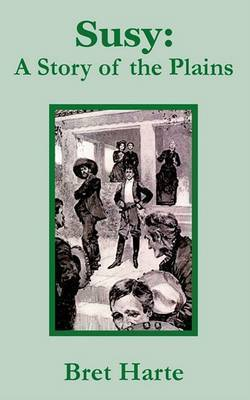 Susy: A Story of the Plains by Bret Harte