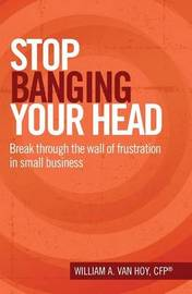 Stop Banging Your Head by William a Van Hoy