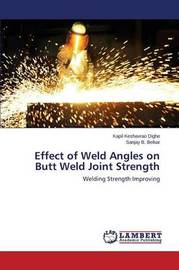 Effect of Weld Angles on Butt Weld Joint Strength by Dighe Kapil Keshavrao