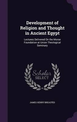 Development of Religion and Thought in Ancient Egypt by James Henry Breasted image