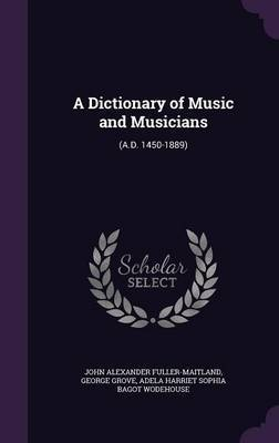 A Dictionary of Music and Musicians by John Alexander Fuller Maitland image