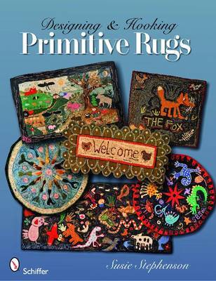 Designing & Hooking Primitive Rugs by Susie Stephenson