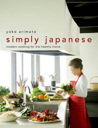 Simply Japanese: Modern Cooking For The Healthy Home by Yoko Arimoto image