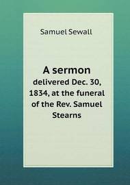 A Sermon Delivered Dec. 30, 1834, at the Funeral of the Rev. Samuel Stearns by Samuel Sewall