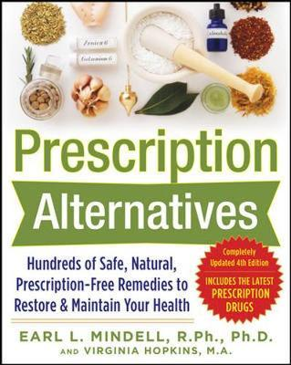 Prescription Alternatives:Hundreds of Safe, Natural, Prescription-Free Remedies to Restore and Maintain Your Health, Fourth Edition by Earl Mindell image