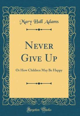 Never Give Up by Mary Hall Adams