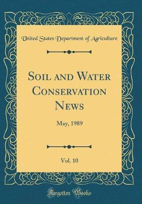 Soil and Water Conservation News, Vol. 10 by United States Department of Agriculture