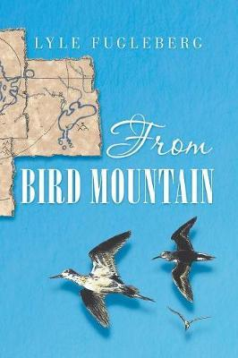From Bird Mountain by Lyle Fugleberg