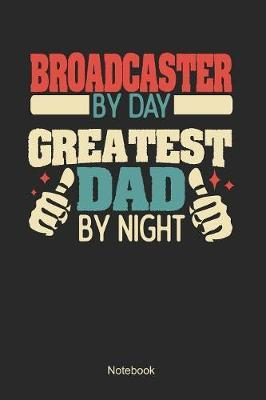 Broadcaster by day greatest dad by night by Anfrato Designs