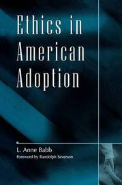 Ethics in American Adoption by L.Anne Babb