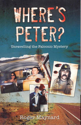 Where's Peter? Unraveling The Falconio Mystery by Roger Maynard image