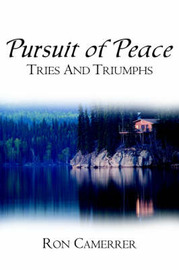 Pursuit of Peace Tries and Triumphs by Ron Camerrer image