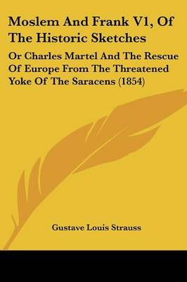 Moslem And Frank V1, Of The Historic Sketches: Or Charles Martel And The Rescue Of Europe From The Threatened Yoke Of The Saracens (1854) by Gustave Louis Strauss image
