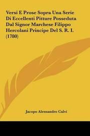 Versi E Prose Sopra Una Serie Di Eccellenti Pitture Posseduta Dal Signor Marchese Filippo Hercolani Principe del S. R. I. (1780) by Jacopo Alessandro Calvi image