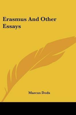 Erasmus and Other Essays by Marcus Dods
