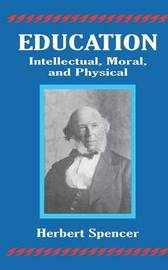 Education: Intellectual, Moral, and Physical by Herbert Spencer image