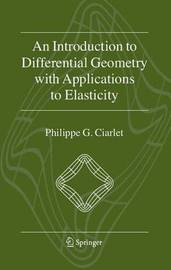 An Introduction to Differential Geometry with Applications to Elasticity by Philippe G Ciarlet