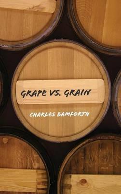 Grape vs. Grain by Charles Bamforth
