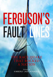 Ferguson's Fault Lines: the Race Quake That Rocked a Nation by Kimberly Jade Norwood