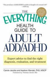 "The ""Everything"" Health Guide to Adult ADD/ADHD: Expert Advice to Find the Right Diagnosis, Evaluation and Treatment by Carole Jacobs image"
