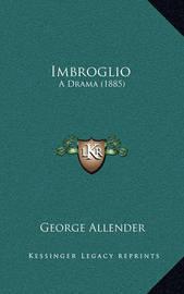Imbroglio: A Drama (1885) by George Allender