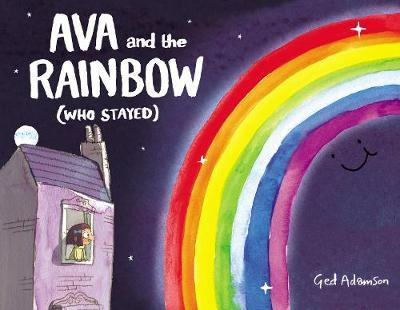 Ava and the Rainbow (Who Stayed) by Ged Adamson image