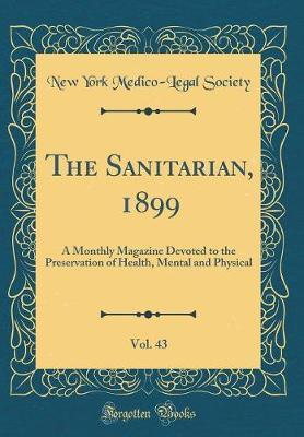 The Sanitarian, 1899, Vol. 43 by New York Medico Society