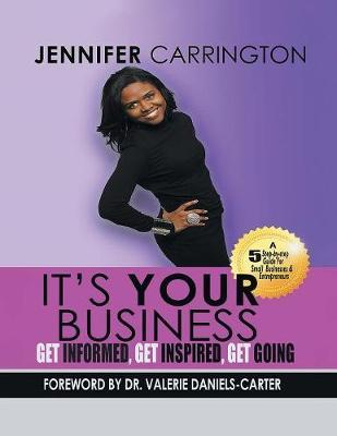 It's Your Business, Get Informed, Get Inspired and Get Going by Jennifer Carrington