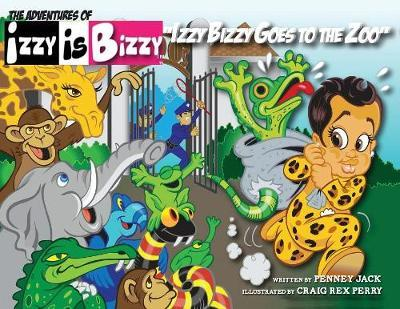 Izzy Bizzy Goes to the Zoo by Penney Jack