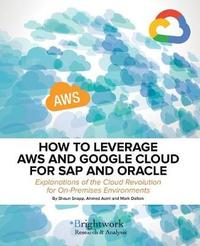 How to Leverage Aws and Google Cloud for SAP and Oracle by Shaun Snapp