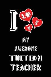 I Love My Awesome Tuition Teacher by Lovely Hearts Publishing