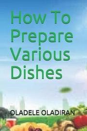 How To Prepare Various Dishes by Oladele Rashid Oladiran image