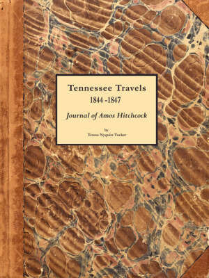 Tennessee Travels 1844-1847, Journal of Amos Hitchcock by Teresa, Nyquist Tucker image