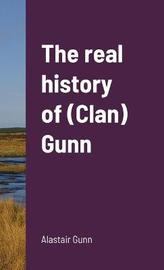 The real history of (Clan) Gunn by Alastair Gunn